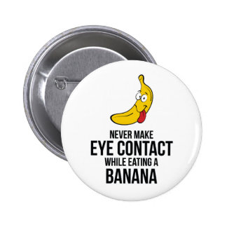 Never Make Eye Contact While Eating A Banan Buttons