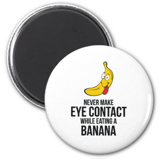 Never Make Eye Contact While Eating A Banan 2 Inch Round Magnet