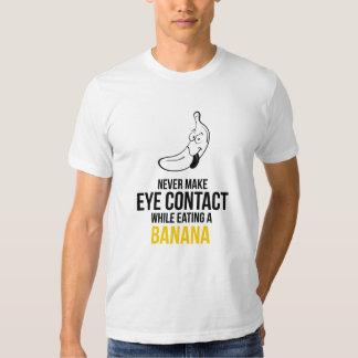 Never Make Eye Contact While Eating A Banan T-shirt