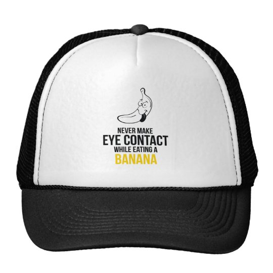 Never Make Eye Contact While Eating A Banan Trucker Hat
