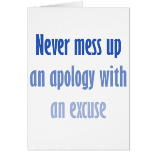 Never mess up an apology with an excuse card