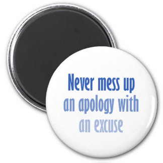 Never mess up an apology with an excuse 2 inch round magnet