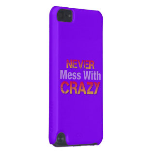 Never Mess With Crazy Solid iPod Touch 5G Case
