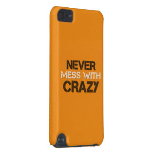Never Mess With Crazy Solid iPod Touch 5G Cases