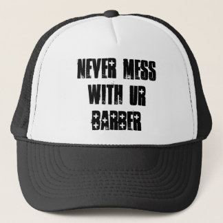 NEVER MESS WITH UR BARBER TRUCKER HAT