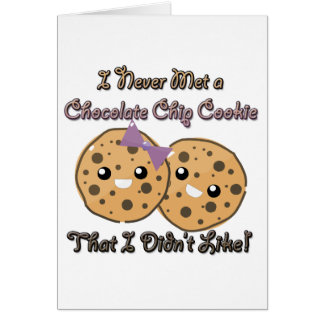 Never Met a Chocolate Chip Cookie Didnt Like Greeting Cards