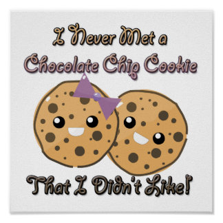 Never Met a Chocolate Chip Cookie Didnt Like Poster