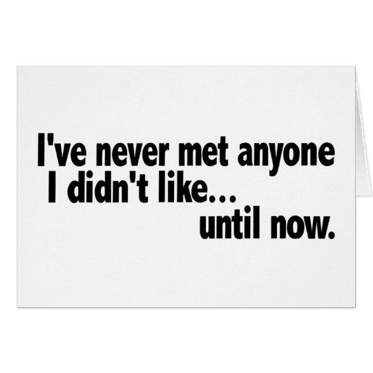 Never Met Anyone I Didn'T Like Card