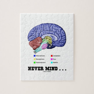 Never Mind ... (Brain Anatomy Psyche Humor) Jigsaw Puzzle