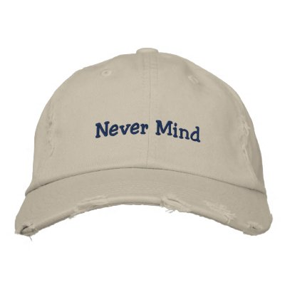 Never Mind Embroidered Hats