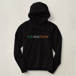 """""""Never mind"""" Gaelic Saying In Irish Flag Colors Embroidered Hoodie"""