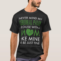never mind my cerebral palsy because with a mom t- T-Shirt