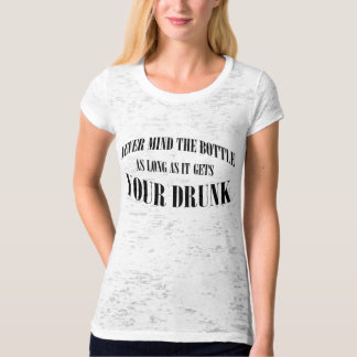 Never mind the bottle... T-Shirt