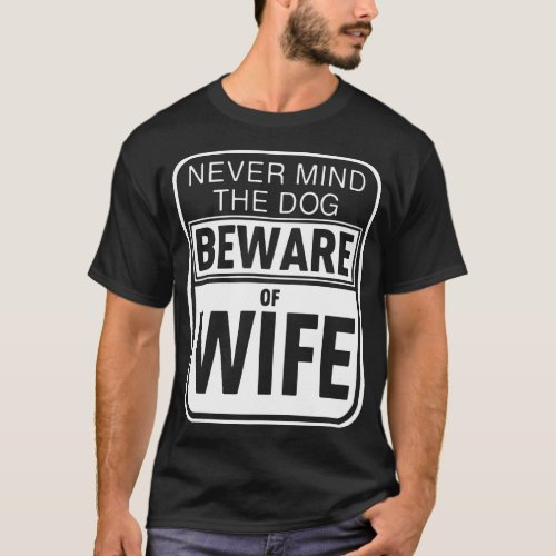 never mind the dog beware of dog T_Shirt