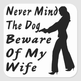 Never Mind The Dog Beware Of My Wife Square Sticker