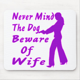 Never Mind The Dog Beware Of Wife Mouse Pad
