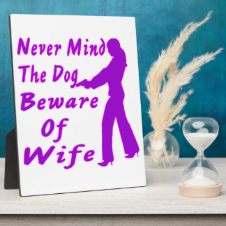 Never Mind The Dog Beware Of Wife Plaque