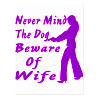 Never Mind The Dog Beware Of Wife Postcard
