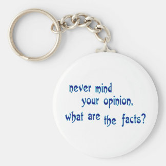 Never mind your opinion, what are the facts? basic round button keychain