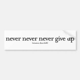 Never Never Never Give Up Bumper Sticker