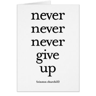 Never Never Never Give Up Greeting Card