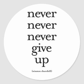 Never Never Never Give Up Classic Round Sticker