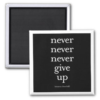 """""""Never, Never, Never Give Up"""" 2 Inch Square Magnet"""