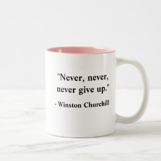 """Never, never, never give up."", - Winston Churc... Two-Tone Coffee Mug"