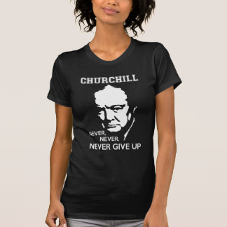 NEVER, NEVER NEVER GIVE UP WINSTON CHURCHILL QUOTE SHIRT