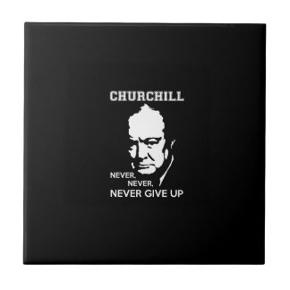 NEVER, NEVER NEVER GIVE UP WINSTON CHURCHILL QUOTE CERAMIC TILES