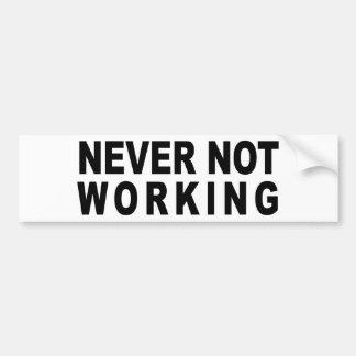 NEVER NOT WORKING CAR BUMPER STICKER