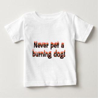 Never pet a burning dog! shirts