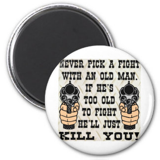 Never Pick A Fight With An Old Man He'll Kill You Magnet