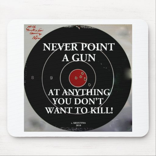 NEVER POINT A GUN..... MOUSE PAD