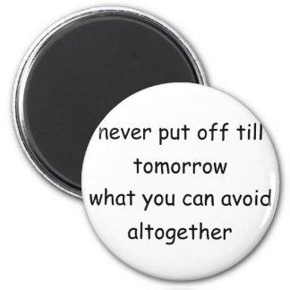 Never Put Off Till Tomorrow Magnet