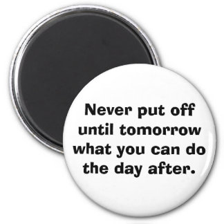 Never put off until tomorrow... 2 inch round magnet