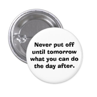 Never put off until tomorrow... pinback button
