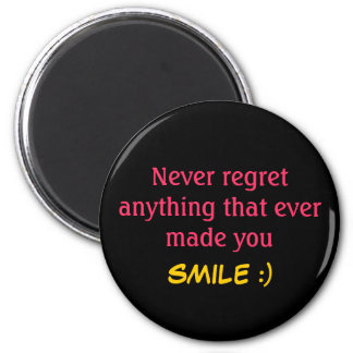 Never regret anything that ever made you SMILE :) Magnet