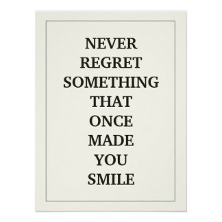 NEVER REGRET SOMETHING  THAT ONCE  MADE YOU SMILE POSTER