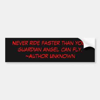 Never ride faster than your guardian angel can ... car bumper sticker