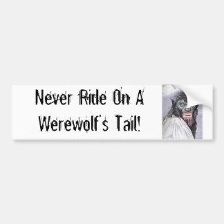 Never Ride On A Werewolf's Tail! Bumper Sticker