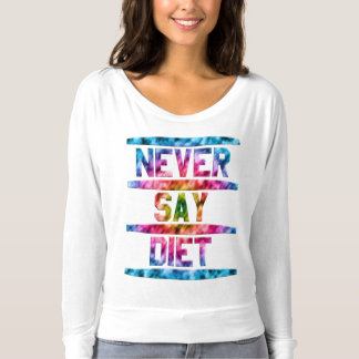 Never Say Diet T-shirt