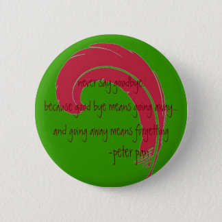 never say goodbye. pinback button
