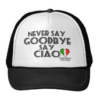 Never Say Goodbye Say Ciao Hats