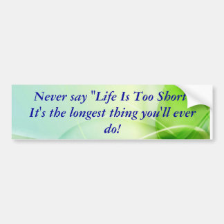 Never Say Life Is Too Short Bumper Sticker