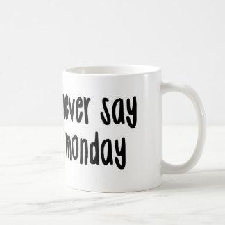 Never Say Monday Mug
