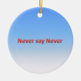Never say never ceramic ornament