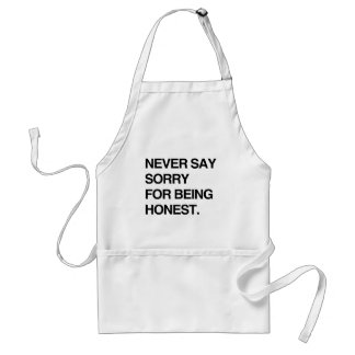 NEVER SAY SORRY FOR BEING HONEST.png Adult Apron