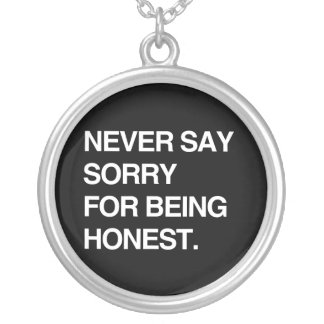 NEVER SAY SORRY FOR BEING HONEST ROUND PENDANT NECKLACE