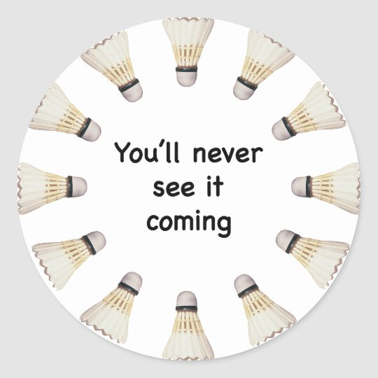 Never See It Coming Badminton Classic Round Sticker